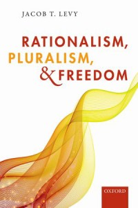 Symposium on Jacob Levy's Rationalism, Pluralism and Freedom